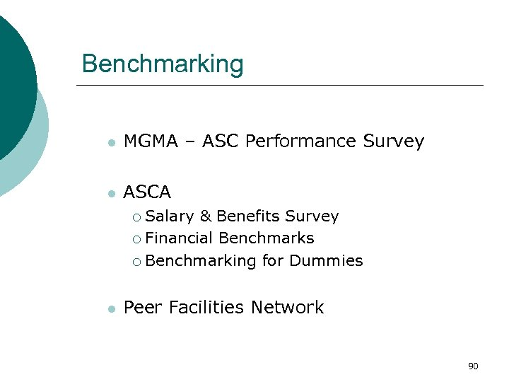 Benchmarking l MGMA – ASC Performance Survey l ASCA Salary & Benefits Survey ¡
