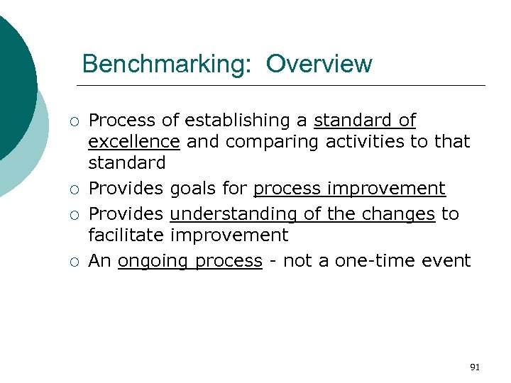 Benchmarking: Overview ¡ ¡ Process of establishing a standard of excellence and comparing activities