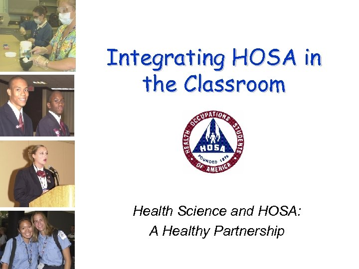 Integrating HOSA in the Classroom Health Science and HOSA: A Healthy Partnership