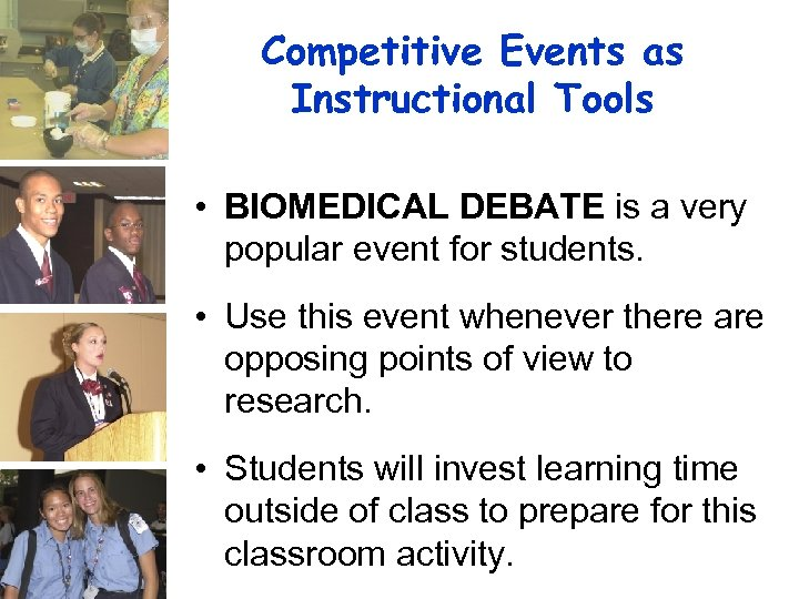 Competitive Events as Instructional Tools • BIOMEDICAL DEBATE is a very popular event for