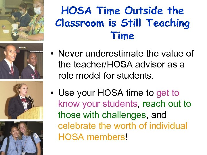 HOSA Time Outside the Classroom is Still Teaching Time • Never underestimate the value