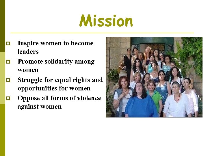 Mission p p Inspire women to become leaders Promote solidarity among women Struggle for