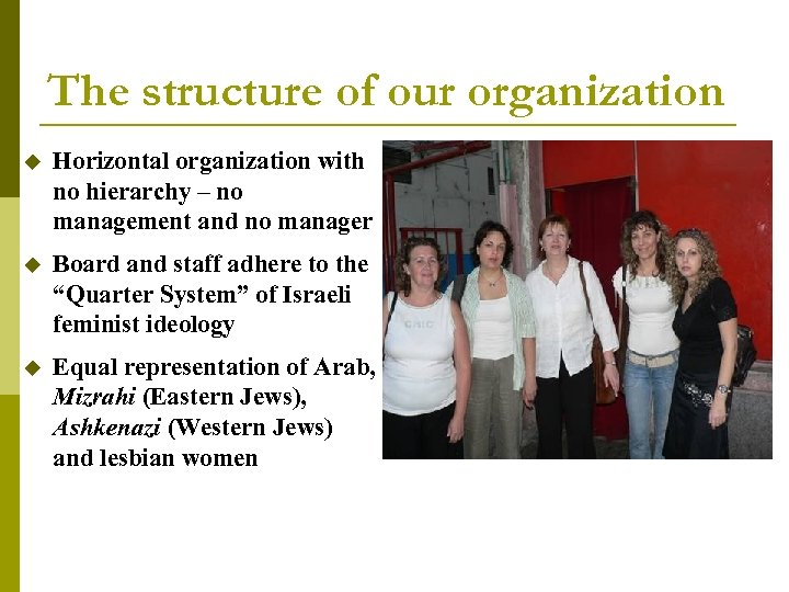 The structure of our organization u Horizontal organization with no hierarchy – no management