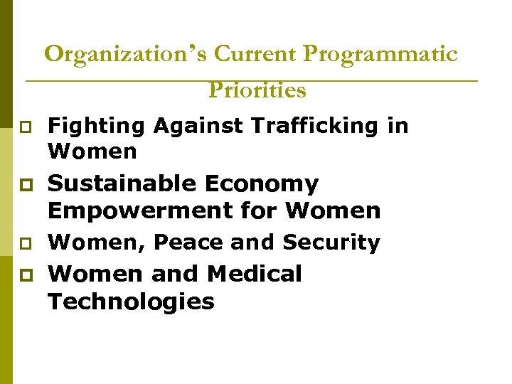 Organization's Current Programmatic Priorities p Fighting Against Trafficking in Women p Sustainable Economy Empowerment
