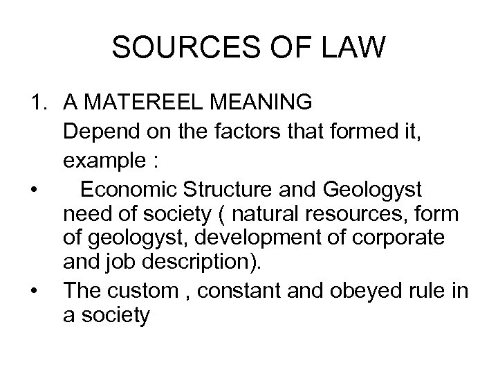 SOURCES OF LAW 1. A MATEREEL MEANING Depend on the factors that formed it,