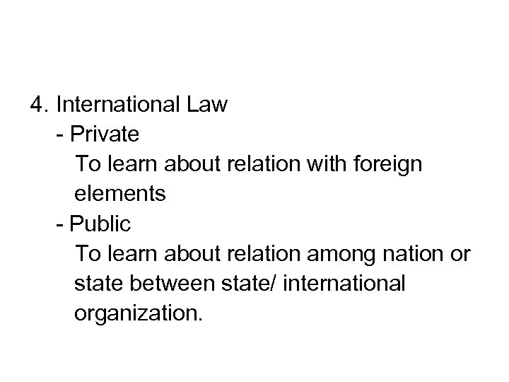 4. International Law - Private To learn about relation with foreign elements - Public