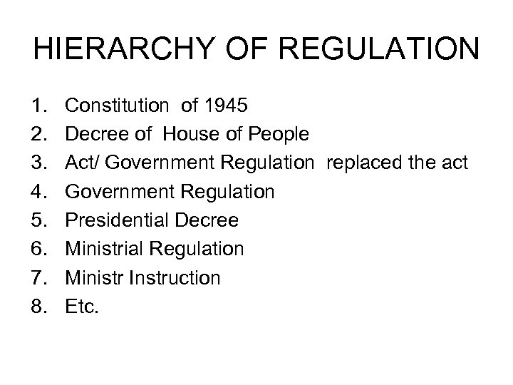 HIERARCHY OF REGULATION 1. 2. 3. 4. 5. 6. 7. 8. Constitution of 1945
