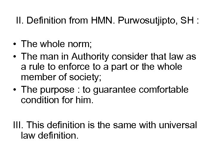 II. Definition from HMN. Purwosutjipto, SH : • The whole norm; • The man