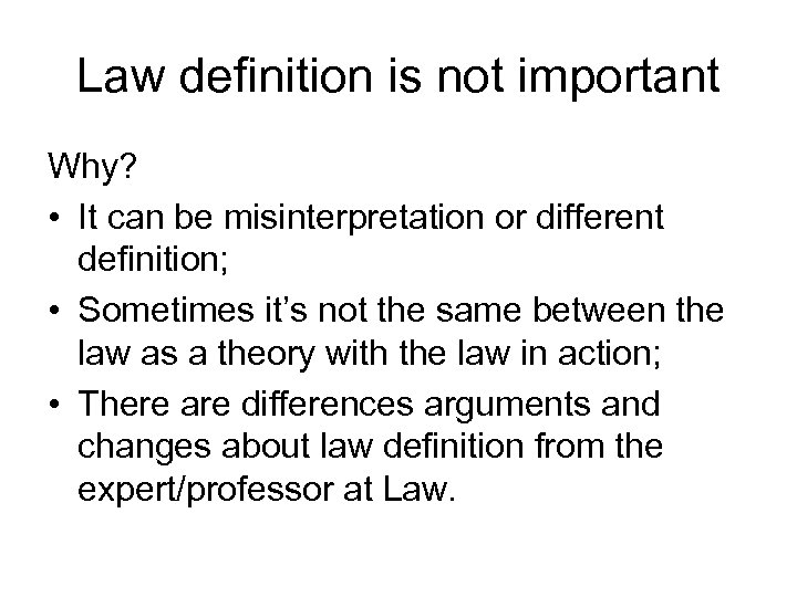 Law definition is not important Why? • It can be misinterpretation or different definition;