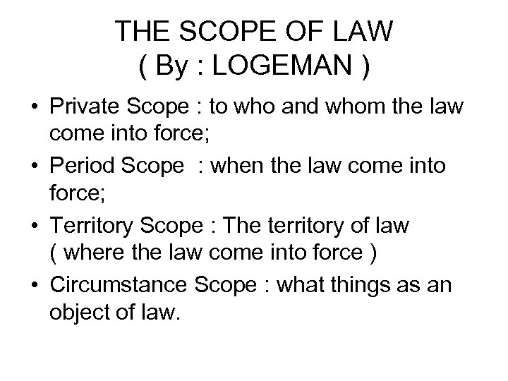 THE SCOPE OF LAW ( By : LOGEMAN ) • Private Scope : to