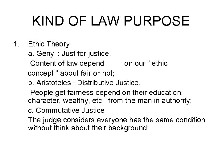 KIND OF LAW PURPOSE 1. Ethic Theory a. Geny : Just for justice. Content