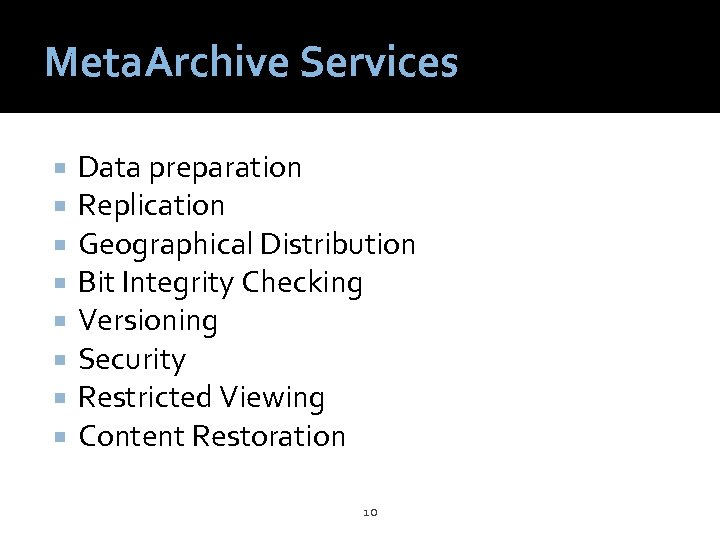 Meta. Archive Services Data preparation Replication Geographical Distribution Bit Integrity Checking Versioning Security Restricted