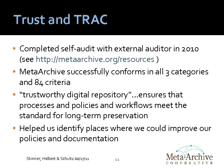 Trust and TRAC Completed self-audit with external auditor in 2010 (see http: //metaarchive. org/resources