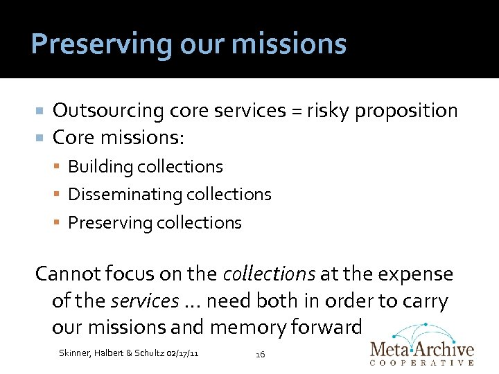 Preserving our missions Outsourcing core services = risky proposition Core missions: Building collections Disseminating