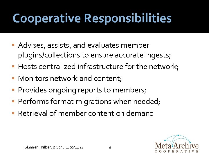 Cooperative Responsibilities Advises, assists, and evaluates member plugins/collections to ensure accurate ingests; Hosts centralized