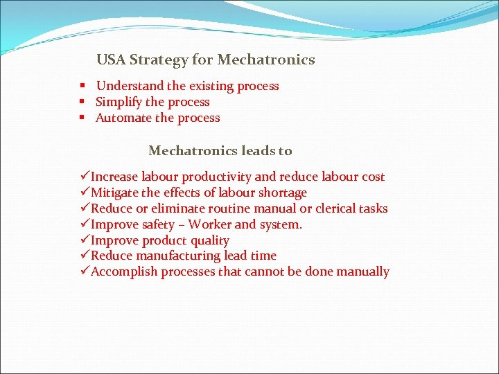 USA Strategy for Mechatronics § Understand the existing process § Simplify the process §