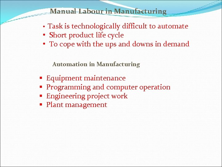 Manual Labour in Manufacturing Task is technologically difficult to automate • Short product life