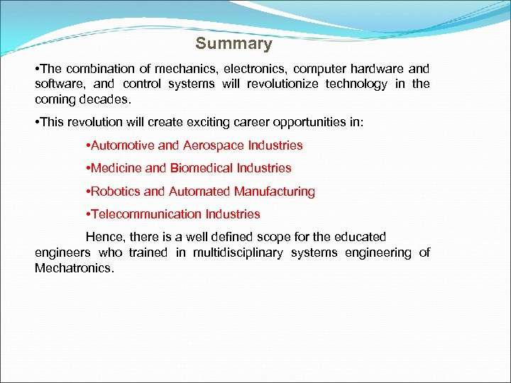 Summary • The combination of mechanics, electronics, computer hardware and software, and control systems