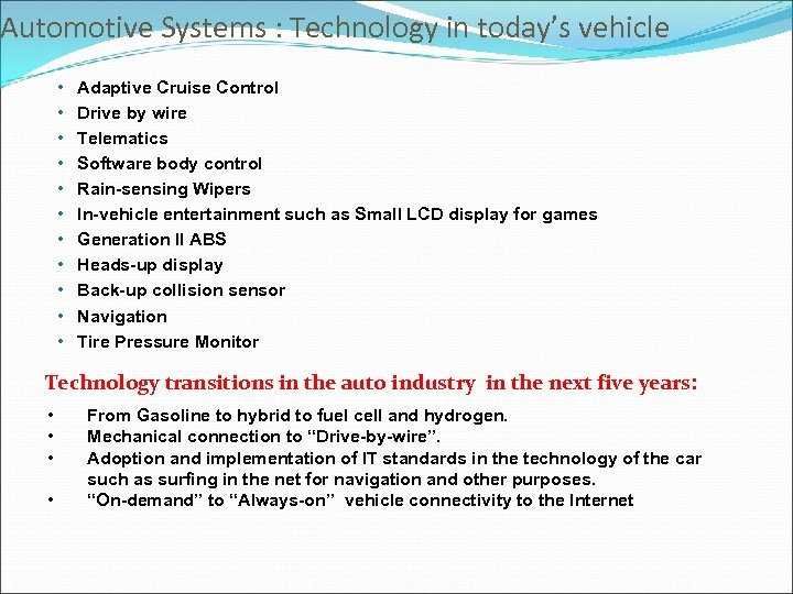 Automotive Systems : Technology in today's vehicle • • • Adaptive Cruise Control Drive
