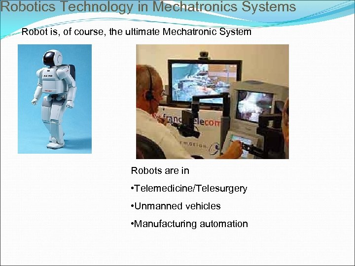 Robotics Technology in Mechatronics Systems Robot is, of course, the ultimate Mechatronic System Robots