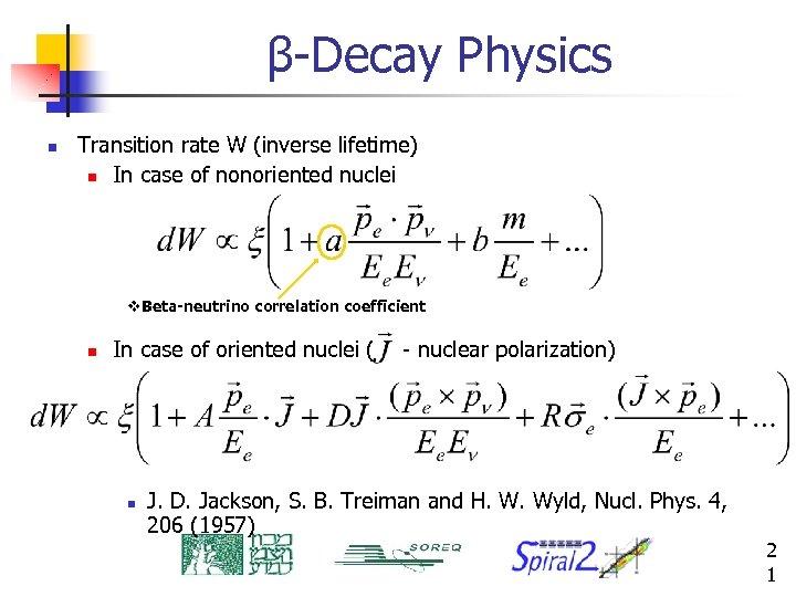 β-Decay Physics n Transition rate W (inverse lifetime) n In case of nonoriented nuclei