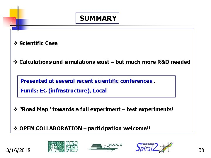 SUMMARY v Scientific Case v Calculations and simulations exist – but much more R&D