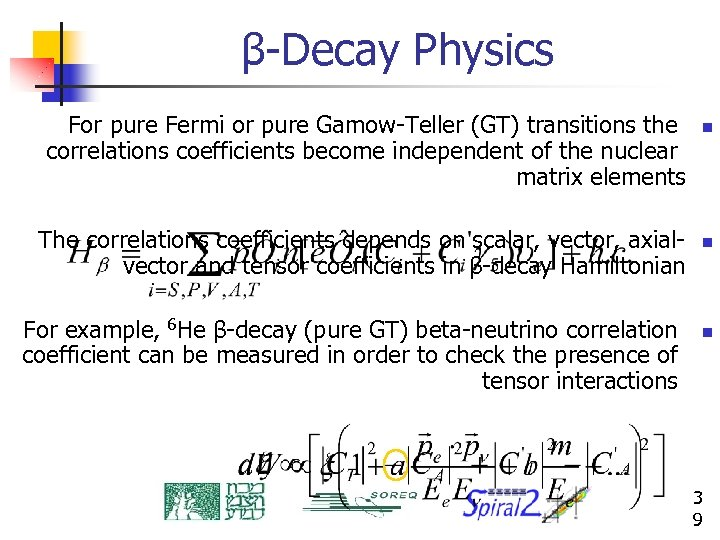 β-Decay Physics For pure Fermi or pure Gamow-Teller (GT) transitions the correlations coefficients become
