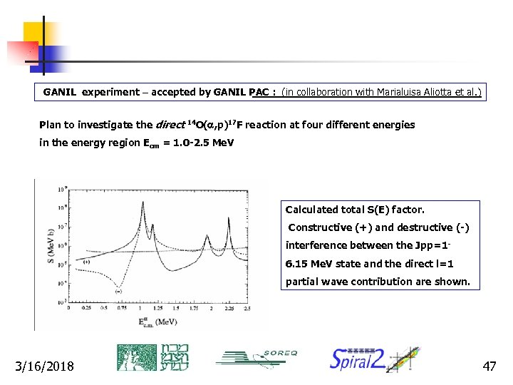 GANIL experiment – accepted by GANIL PAC : (in collaboration with Marialuisa Aliotta et