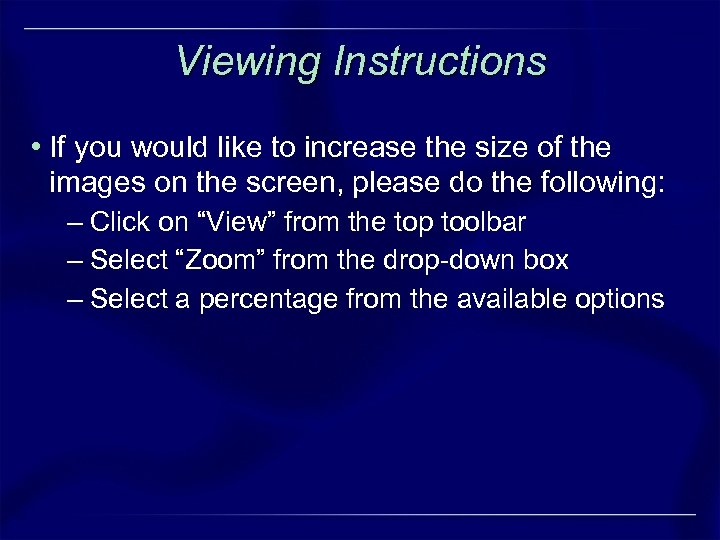 Viewing Instructions • If you would like to increase the size of the images