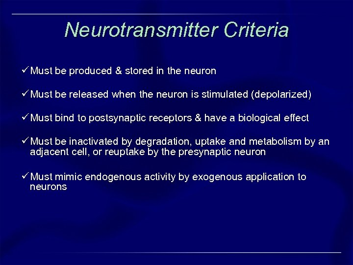 Neurotransmitter Criteria ü Must be produced & stored in the neuron ü Must be