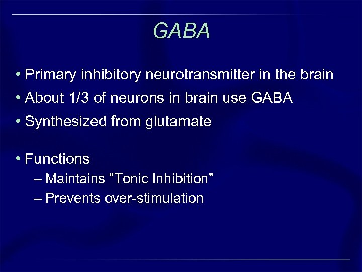 GABA • Primary inhibitory neurotransmitter in the brain • About 1/3 of neurons in