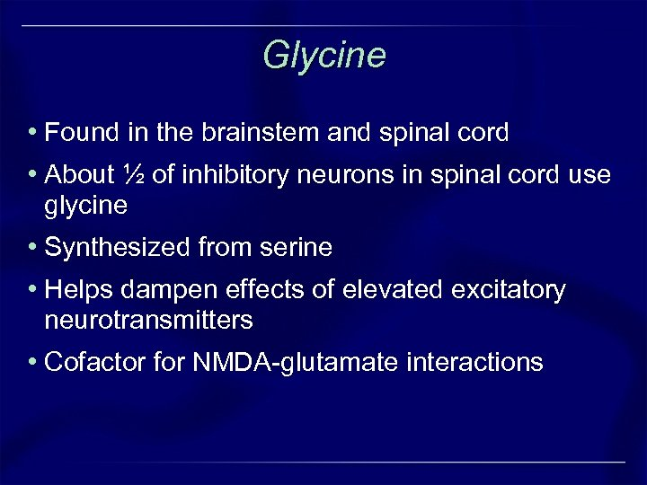 Glycine • Found in the brainstem and spinal cord • About ½ of inhibitory