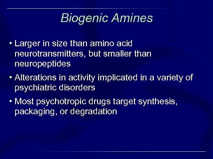 Biogenic Amines • Larger in size than amino acid neurotransmitters, but smaller than neuropeptides