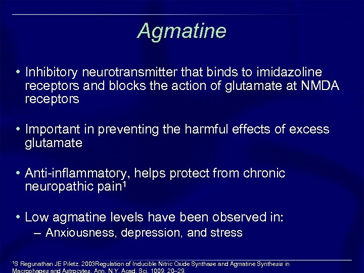 Agmatine • Inhibitory neurotransmitter that binds to imidazoline receptors and blocks the action of