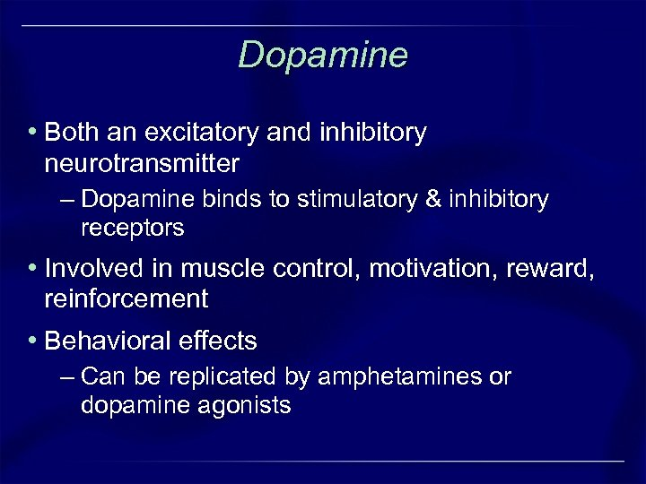 Dopamine • Both an excitatory and inhibitory neurotransmitter – Dopamine binds to stimulatory &