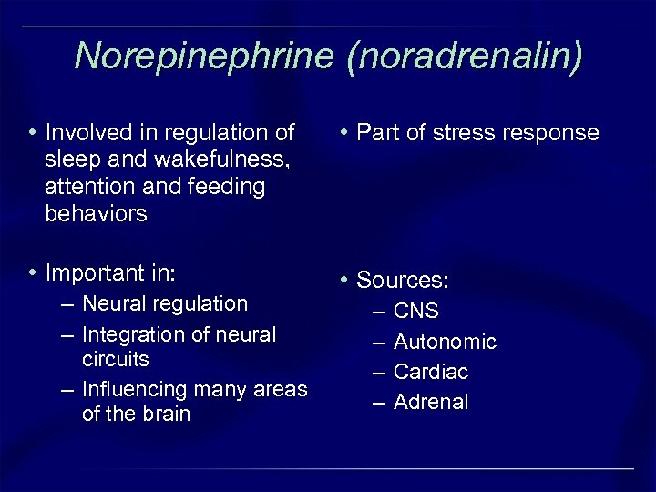 Norepinephrine (noradrenalin) • Involved in regulation of sleep and wakefulness, attention and feeding behaviors