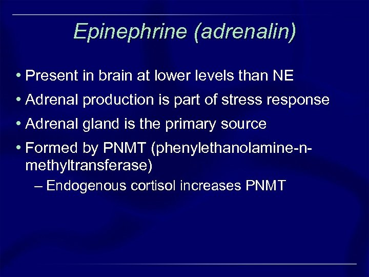 Epinephrine (adrenalin) • Present in brain at lower levels than NE • Adrenal production