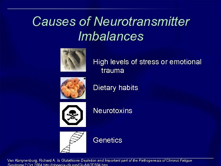 Causes of Neurotransmitter Imbalances High levels of stress or emotional trauma Dietary habits Neurotoxins