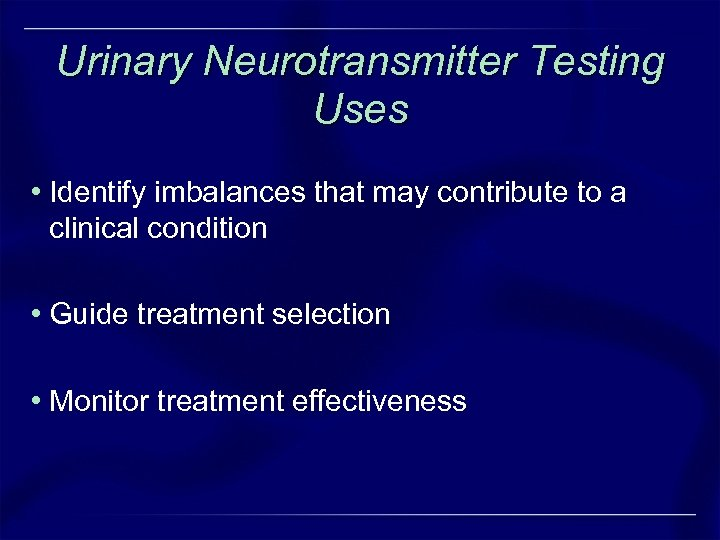 Urinary Neurotransmitter Testing Uses • Identify imbalances that may contribute to a clinical condition