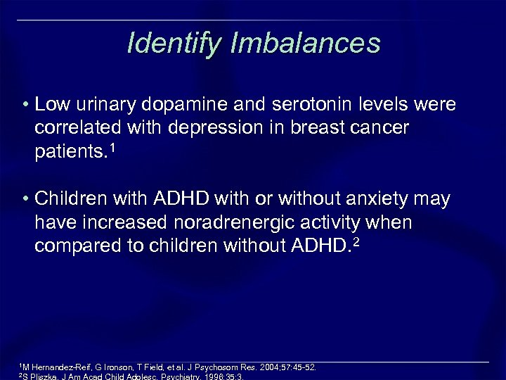Identify Imbalances • Low urinary dopamine and serotonin levels were correlated with depression in