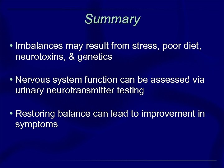 Summary • Imbalances may result from stress, poor diet, neurotoxins, & genetics • Nervous