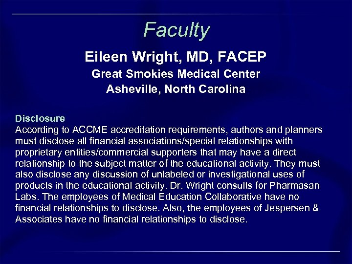 Faculty Eileen Wright, MD, FACEP Great Smokies Medical Center Asheville, North Carolina Disclosure According