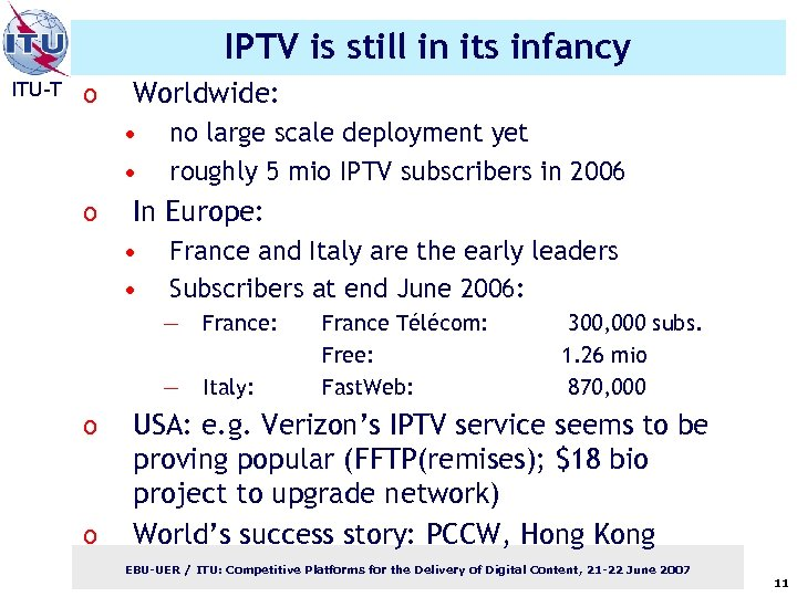 IPTV is still in its infancy ITU-T o Worldwide: • • o no large