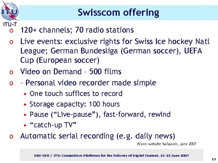 Swisscom offering ITU-T o 120+ channels; 70 radio stations o Live events: exclusive rights