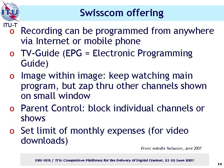 Swisscom offering ITU-T o Recording can be programmed from anywhere o o via Internet
