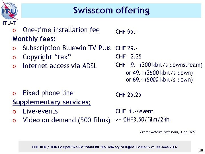 Swisscom offering ITU-T One-time installation fee Monthly fees: o Subscription Bluewin TV Plus o