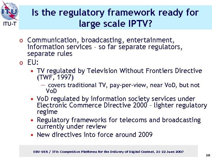 ITU-T Is the regulatory framework ready for large scale IPTV? o Communication, broadcasting, entertainment,