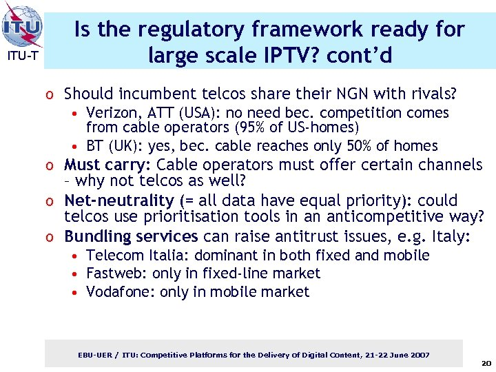 ITU-T Is the regulatory framework ready for large scale IPTV? cont'd o Should incumbent