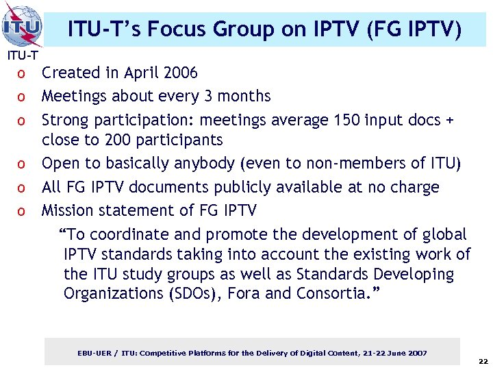 ITU-T's Focus Group on IPTV (FG IPTV) ITU-T o o o Created in April