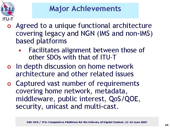Major Achievements ITU-T o Agreed to a unique functional architecture covering legacy and NGN
